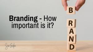 Branding – How important is it?
